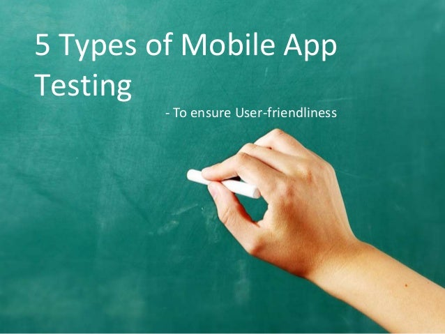 5 Types of Mobile App Testing - To ensure User-friendliness
