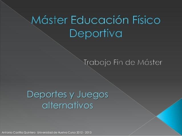 Deportes y Juegos                    alternativosAntonio Castilla Quintero Universidad de Huelva Curso 2012 - 2013
