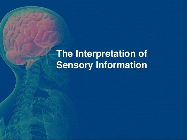 The Interpretation ofSensory Information