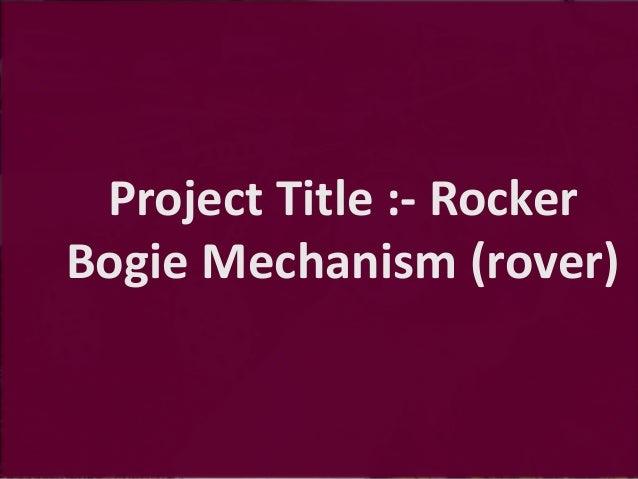 Project Title :- Rocker Bogie Mechanism (rover)
