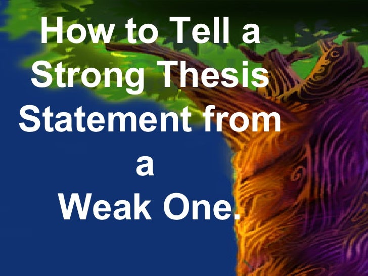 How to Tell a Strong Thesis Statement from a  Weak One.