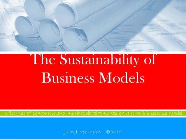 The Sustainability of            Business Models  Influence of company and market developments on a firm's business model ...