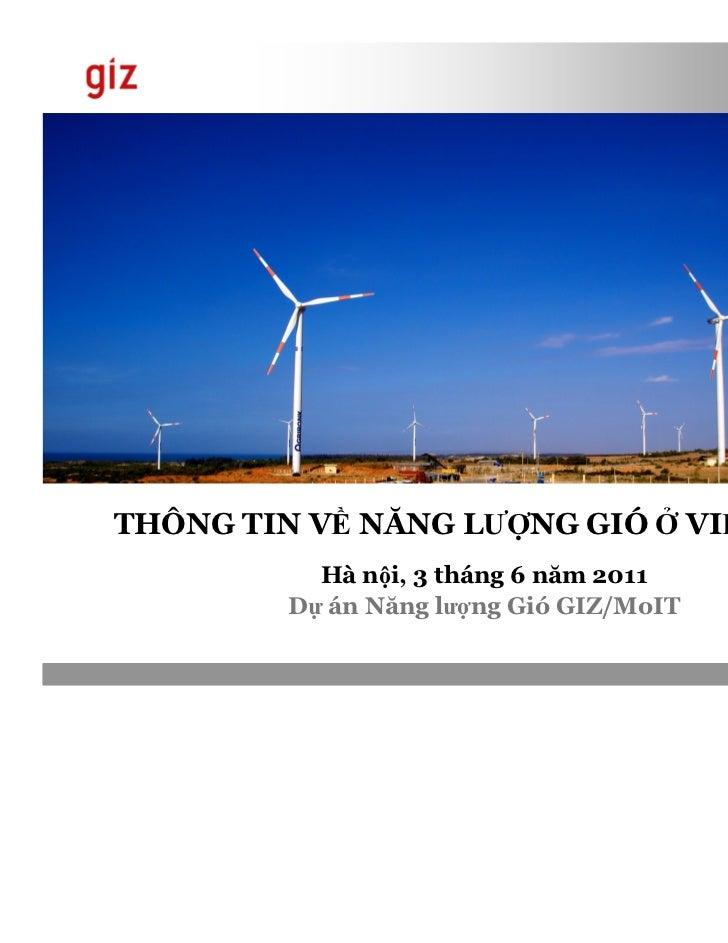 THÔNG TIN V NĂNG LƯ NG GIÓ             VI T NAM          Hà n i, 3 tháng 6 năm 2011        D án Năng lư ng Gió GIZ/MoIT   ...