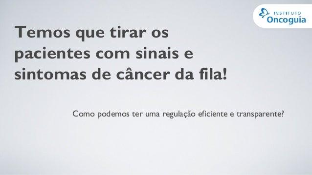 Temos que tirar os pacientes com sinais e sintomas de câncer da fila! Como podemos ter uma regulação eficiente e transpare...