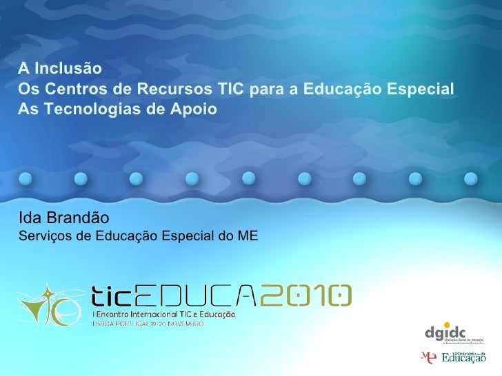 A Inclusão Os Centros de Recursos TIC para a Educação Especial As Tecnologias de Apoio   Ida Brandão Serviços de Educação...