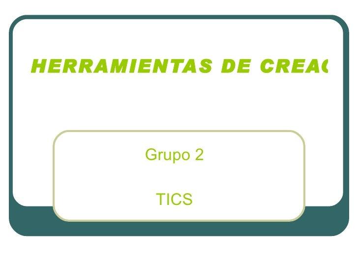 HERRAMIENTAS DE CREACIÓN Y PRESENTACIÓN DE LA INFORMACIÓN EDUCATIVA   Grupo 2 TICS