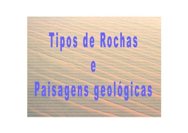 Paisagem geológicaPaisagem geológica Aspecto característico apresentado por uma determinada região onde predomina determin...