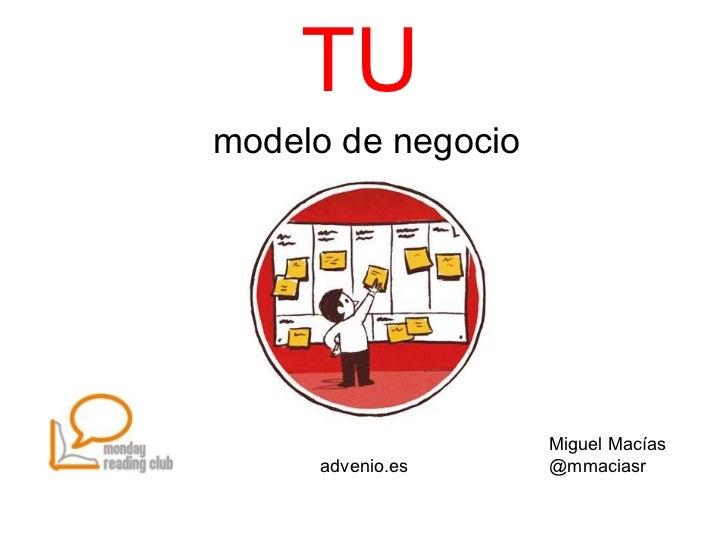 TUmodelo de negocio                    Miguel Macías     advenio.es     @mmaciasr