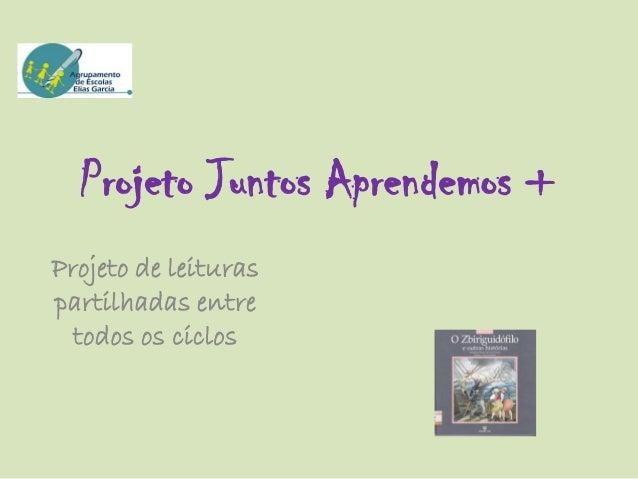 Projeto Juntos Aprendemos + Projeto de leituras partilhadas entre todos os ciclos