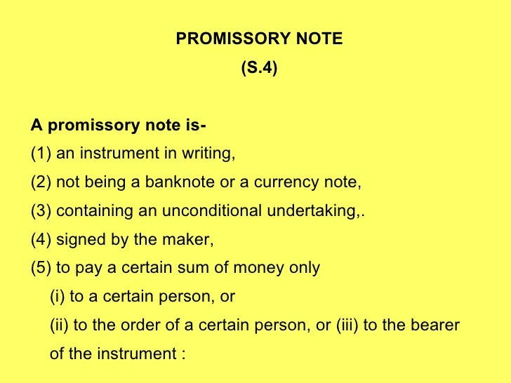 PROMISSORY NOTE  (S.4)  A promissory note is- (1) an instrument in writing, (2) not being a banknote or a currency note, (...