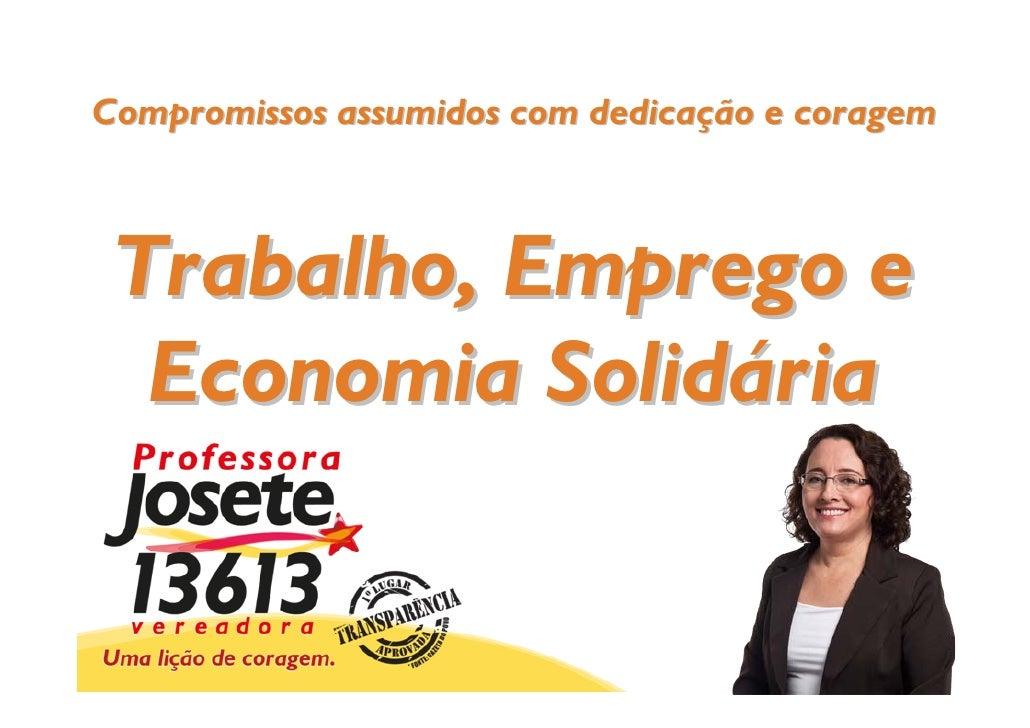 Compromissos assumidos com dedicação e coragem Trabalho, Emprego e  Economia Solidária