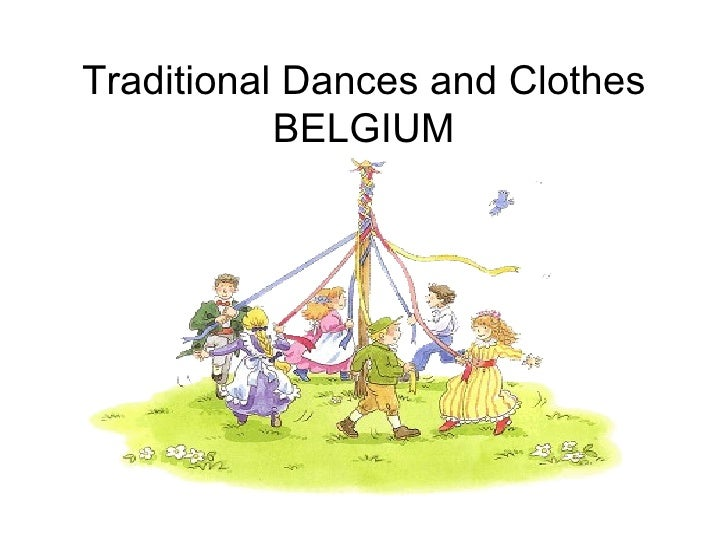 Traditional Dances and Clothes           BELGIUM