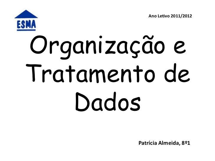 Ano Letivo 2011/2012Organização eTratamento de    Dados        Patrícia Almeida, 8º1