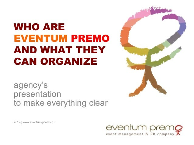 WHO AREEVENTUM PREMOAND WHAT THEYCAN ORGANIZEagency'spresentationto make everything clear2012 | www.eventum-premo.ru