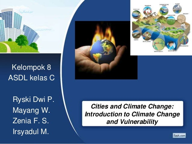 Kelompok 8ASDL kelas C Ryski Dwi P.                  Cities and Climate Change: Mayang W.      Introduction to Climate Cha...
