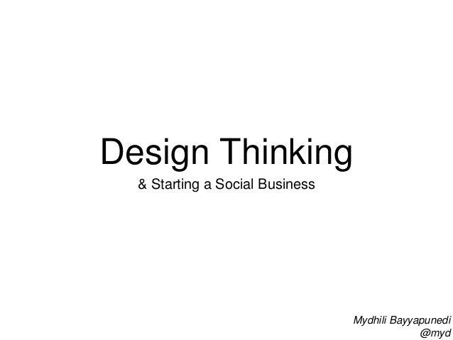 Design Thinking  & Starting a Social Business  Mydhili Bayyapunedi  @myd