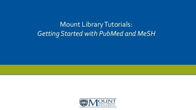 Mount LibraryTutorials: Getting Started with PubMed and MeSH