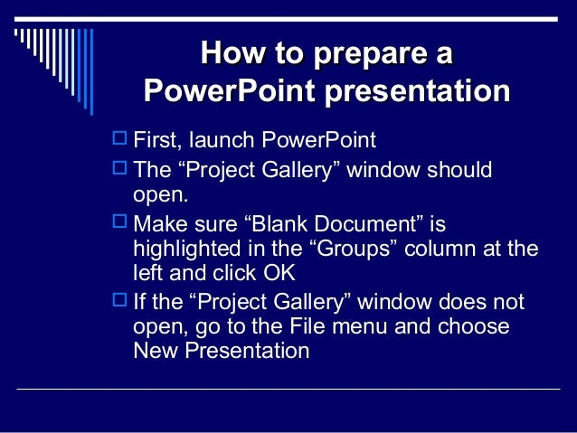 "How to prepare aHow to prepare a PowerPoint presentationPowerPoint presentation  First, launch PowerPoint  The ""Project ..."