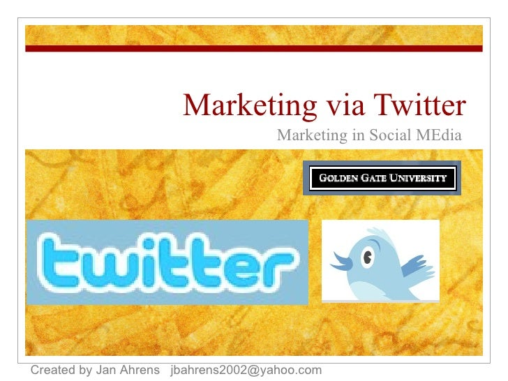 Marketing via Twitter Marketing in Social MEdia Created by Jan Ahrens  [email_address]