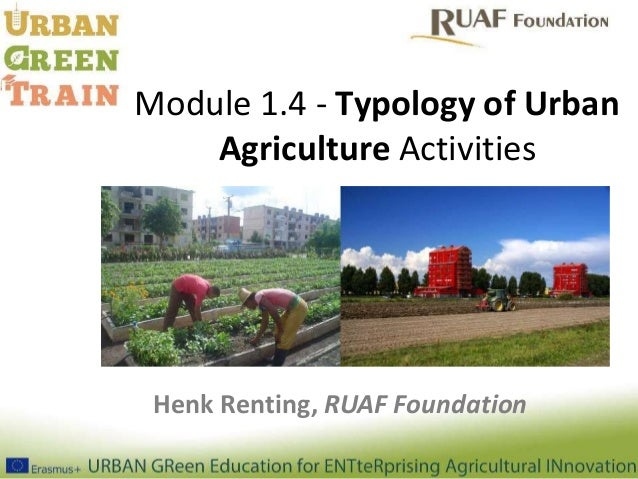 Module 1.4 - Typology of Urban Agriculture Activities Henk Renting, RUAF Foundation