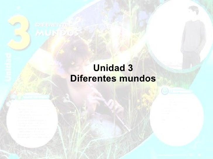 Unidad 3 Diferentes mundos