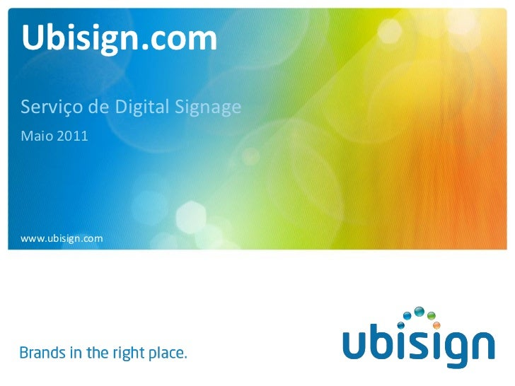 Ubisign.comServiço de Digital SignageMaio 2011www.ubisign.com