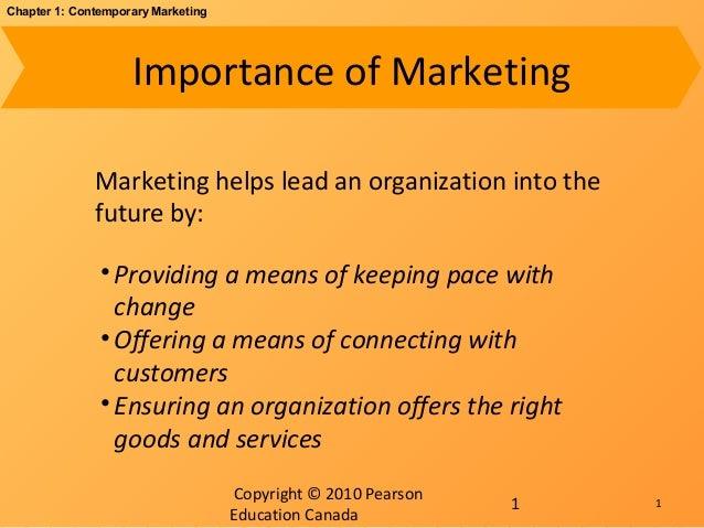 Copyright © 2010 PearsonEducation Canada1Chapter 1: Contemporary MarketingImportance of MarketingMarketing helps lead an o...