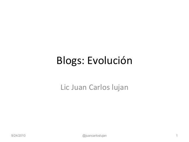 Blogs: Evolución Lic Juan Carlos lujan 9/24/2010 @juancarloslujan 1