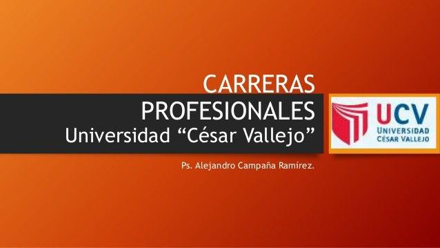 """CARRERAS PROFESIONALES  Universidad """"César Vallejo"""" Ps. Alejandro Campaña Ramírez."""