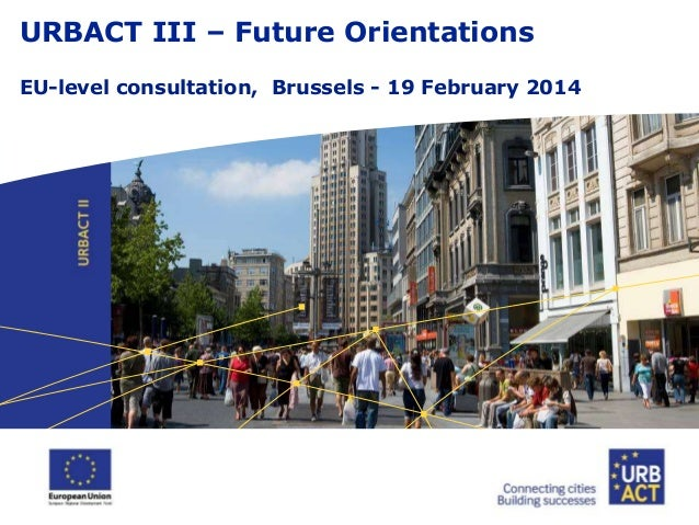 URBACT III – Future Orientations EU-level consultation, Brussels - 19 February 2014
