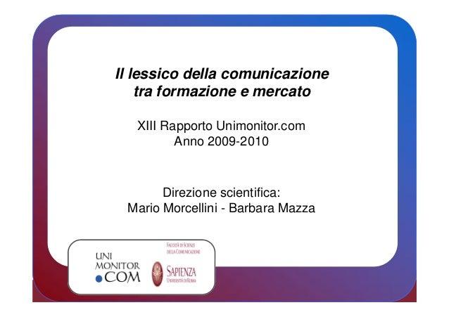 Pagina 1 Il lessico della comunicazione tra formazione e mercato XIII Rapporto Unimonitor.com Anno 2009-2010 Direzione sci...