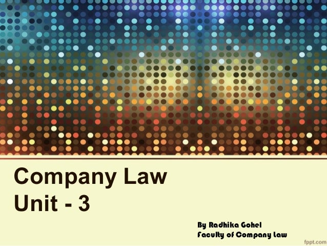 Company Law Unit - 3 By Radhika Gohel Faculty of Company Law