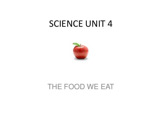SCIENCE UNIT 4  THE FOOD WE EAT