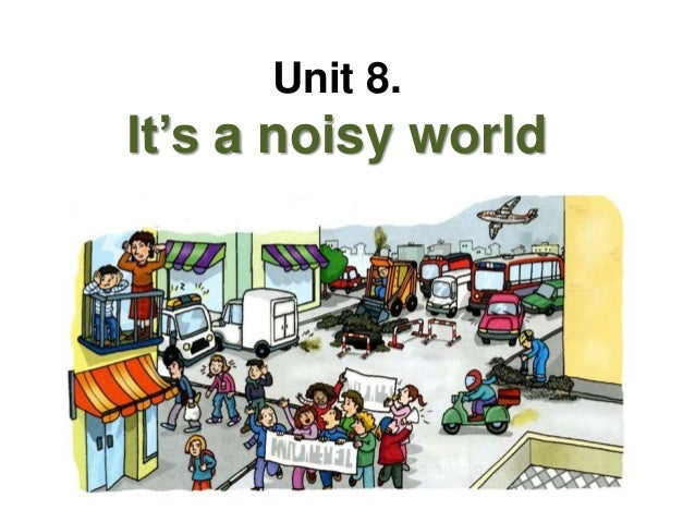 Unit 8. It's a noisy world
