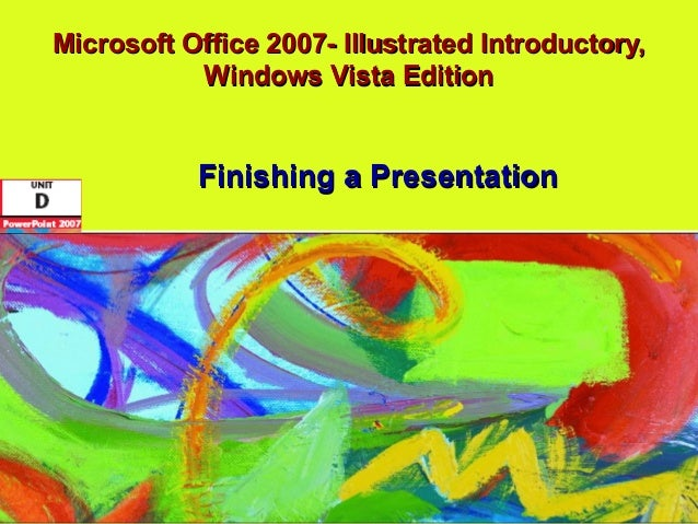 Microsoft Office 2007- Illustrated Introductory,           Windows Vista Edition           Finishing a Presentation