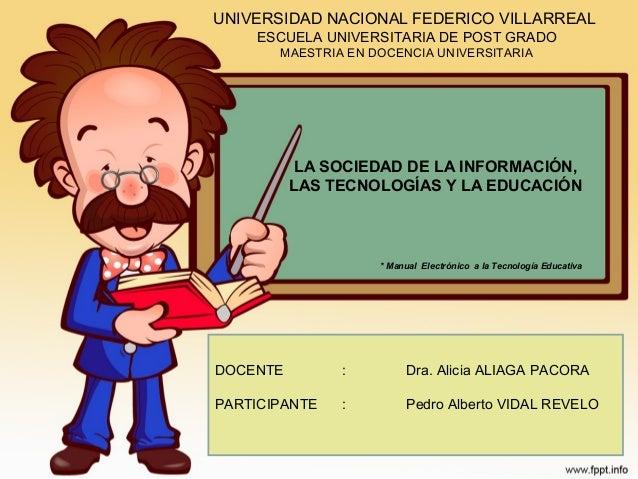 UNIVERSIDAD NACIONAL FEDERICO VILLARREAL ESCUELA UNIVERSITARIA DE POST GRADO MAESTRIA EN DOCENCIA UNIVERSITARIA  LA SOCIED...