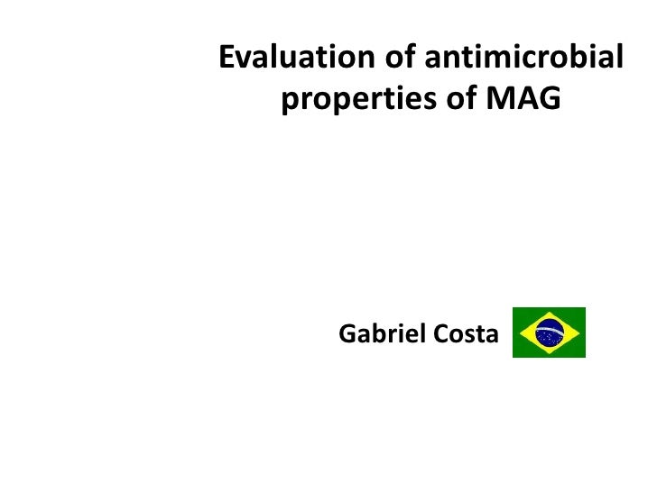 Evaluation of antimicrobial properties of MAG<br />Gabriel Costa<br />09/11/2009<br />