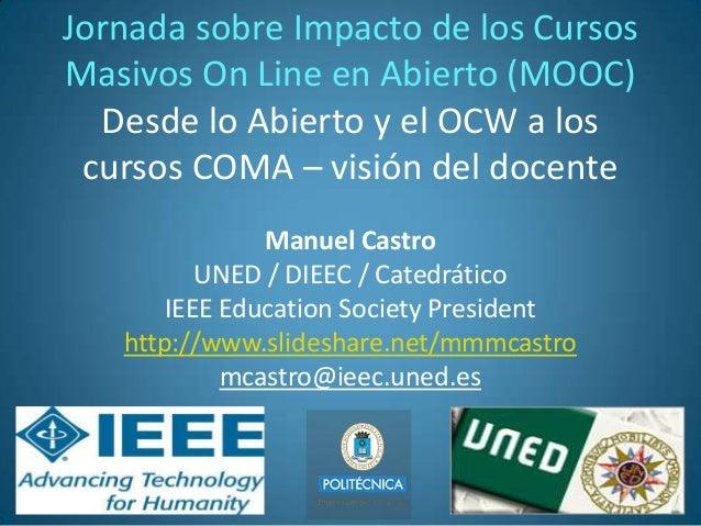 Jornada sobre Impacto de los CursosMasivos On Line en Abierto (MOOC)  Desde lo Abierto y el OCW a los cursos COMA – visión...