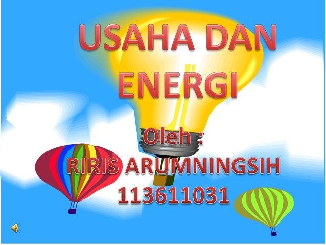PENDAHULUAN USAHA ENERGI RA STANDAR KOMPETENSI : Memahami konsep dan peranan usaha,gaya, dan energi dalam kehidupan sehari...