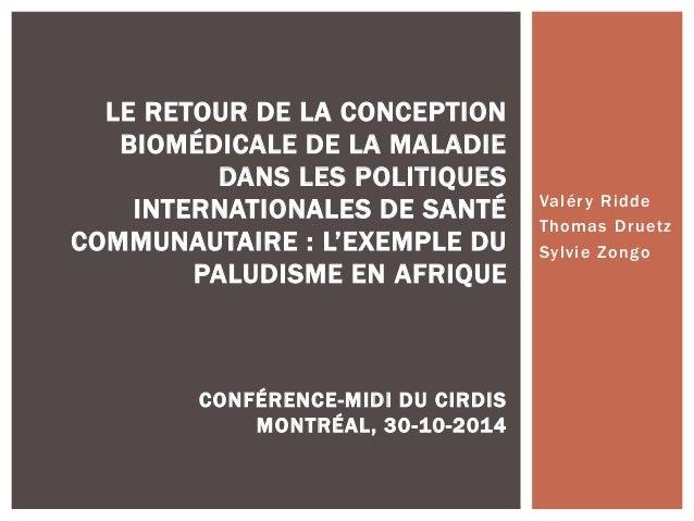 Valéry Ridde  Thomas Druetz  Sylvie Zongo  LE RETOUR DE LA CONCEPTION  BIOMÉDICALE DE LA MALADIE  DANS LES POLITIQUES  INT...