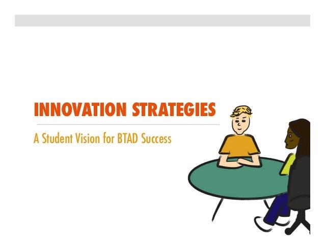 INNOVATION STRATEGIESA Student Vision for BTAD Success
