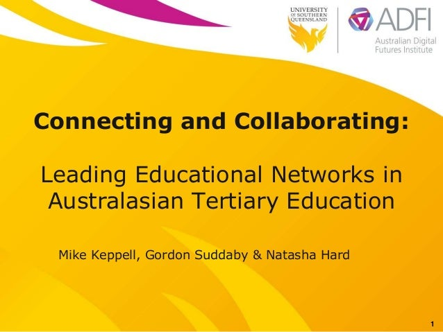 Connecting and Collaborating: Leading Educational Networks in Australasian Tertiary Education Mike Keppell, Gordon Suddaby...
