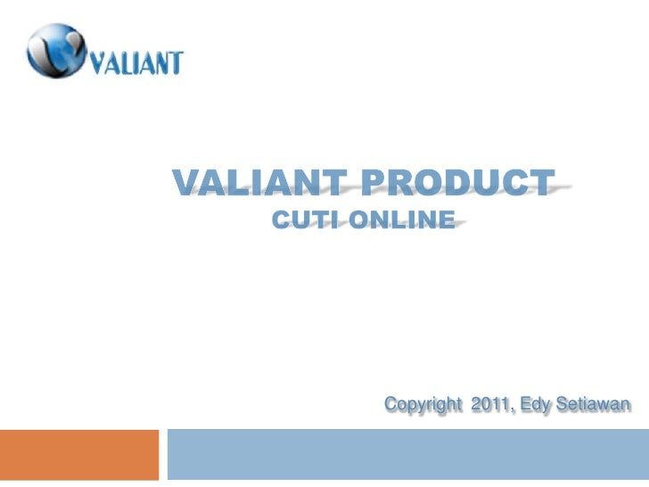vALIANT productCuti online<br />Copyright  2011, Edy Setiawan<br />