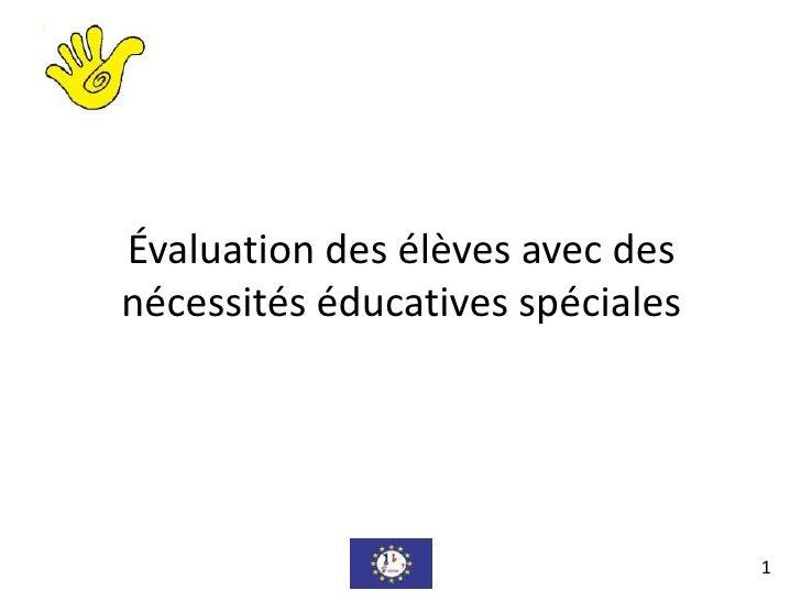 Évaluation des élèves avec des   nécessités éducatives spéciales <br />1<br />