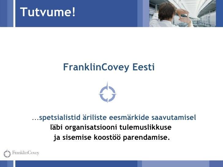 Tutvume! FranklinCovey Eesti … spetsialistid äriliste eesmärkide saavutamisel  läbi organisatsiooni tulemuslikkuse  ja sis...