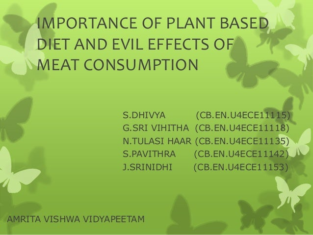 IMPORTANCE OF PLANT BASED DIET AND EVIL EFFECTS OF MEAT CONSUMPTION  S.DHIVYA (CB ...