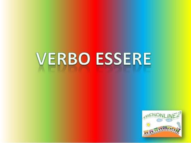 VERBO ESSEREIl verbo essere significaesistere, stare, trovarsie può esprimere anche   un modo di essere.