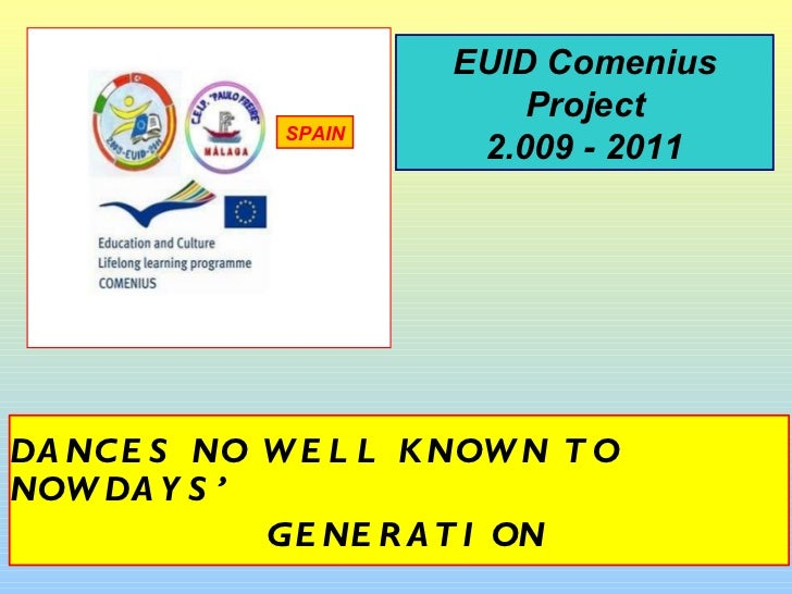 DANCES NO WELL KNOWN TO NOWDAYS' GENERATION EUID Comenius Project 2.009 - 2011 SPAIN