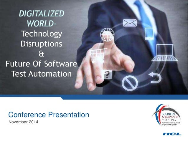 Technology Disruptions & Future Of Software Test Automation Conference Presentation November 2014