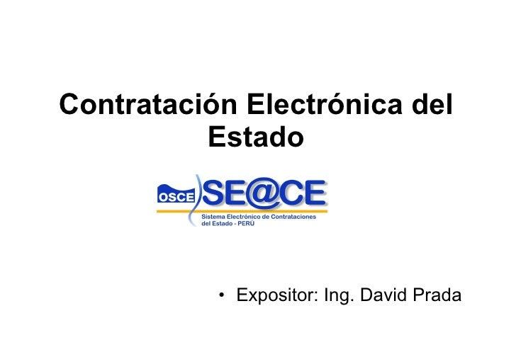 Contratación Electrónica del Estado <ul><li>Expositor: Ing. David Prada </li></ul>